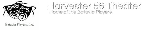 Batavia Players, Inc.<br />                 Harvester 56 Theater